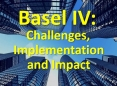 Basel IV: Challenges, Implementation and Impact